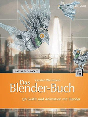 Das Blender-Buch: 3D-Grafik und Animation mit Blender Freie Software