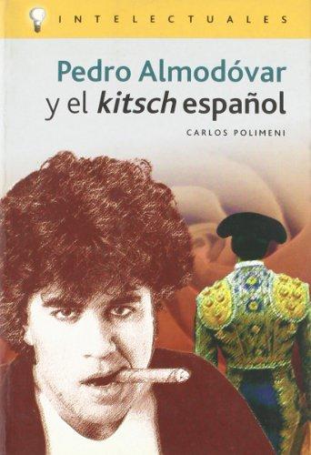 Pedro Almodovar Y El Kitsch Espanol/Pedro Almodovar and the Spanish Kitsch
