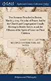 Two Sermons Preached in Boston, March 5. 1723. on a Day of Prayer, Had by the Church and Congregation Usually Meeting in