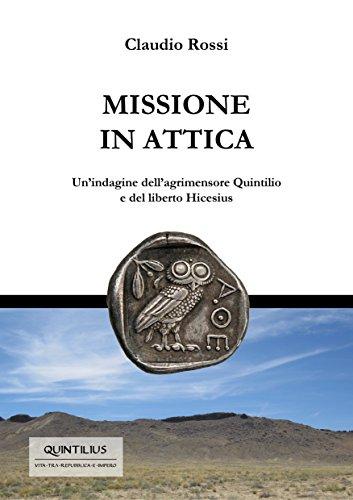 MISSIONE IN ATTICA: Un'indagine dell'agrimensore Quintilio e del liberto Hicesius (Quintilio, Vita tra Repubblica e Impero Vol. 2)