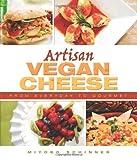 Artisan Vegan Cheese: From Everyday to Gourmet of Miyoko Mishimoto Schinner on 15 September 2012