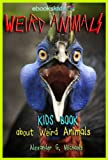 Weird Animals!  A Kids Book About the Weirdest Animals on Earth - Fun Facts & Pictures About Amazing, Strange Creatures & More (eBooks Kids Nature 5)