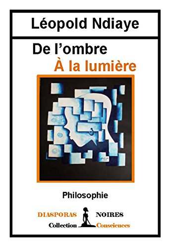 De l'ombre à la Lumière: Philosophie par Léopold Ndiaye