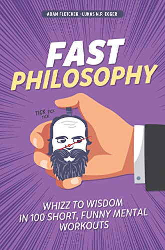 Fast Philosophy: wisdom meets stand-up comedy in this hilarious whistle-stop tour of history's greatest ever thinkers and ideas. (English Edition) -
