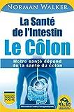 La Santé de l'Intestin - Le Côlon: Notre santé dépend de la santé du colon