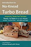 Introduction to No-Knead Turbo Bread (Ready to Bake in 2-1/2 Hours… No Mixer… No Dutch Oven… Just a Spoon and a Bowl): From the kitchen of Artisan Bread with Steve (English Edition)