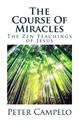 The Course Of Miracles: The Zen Teachings of Jesus by Peter Campelo (2016-05-30)