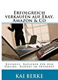 Erfolgreich verkaufen auf Ebay, Amazon & Co: Business- Ratgeber für den Online- Handel im Internet