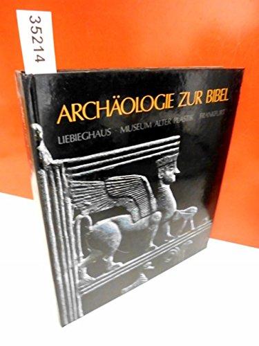 Archaeologie zur Bibel. Kunstschaetze aus der biblischen Laendern.