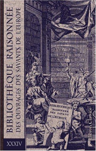 Bibliothèque raisonnée des ouvrages des savants de l'Europe: Tome 34. Partie 1: Pour les mois de janvier, février et mars 1745 par Unknown Author