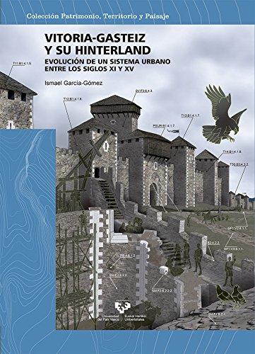 Vitoria-Gasteiz y su hinterland. Evolución de un sistema urbano entre los siglos (Patrimonio, Territorio y Paisaje)