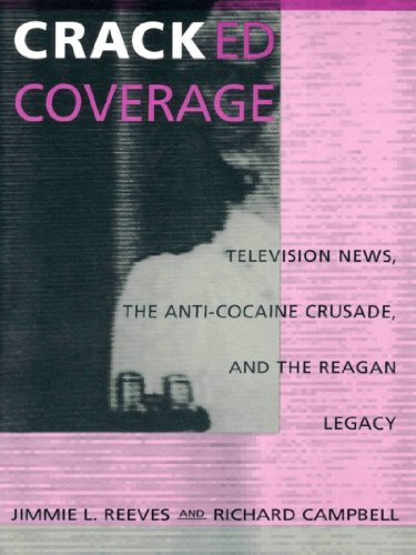 Cracked Coverage: Television News, The Anti-Cocaine Crusade, and the Reagan Legacy (English Edition)