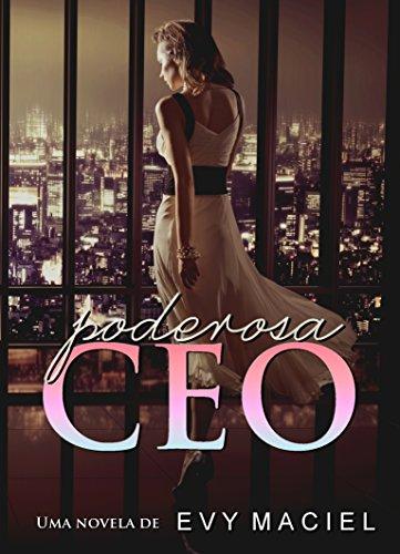 Poderosa CEO: O poder em suas mãos. Os homens aos seus pés. (Portuguese Edition)