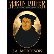 Martin Luther, the Lion-Hearted Reformer by J. A. Morrison (2011-01-20)