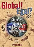 Global! Egal?: Globales Lernen und Agenda 21: Eine Praxismappe - Peter Meier