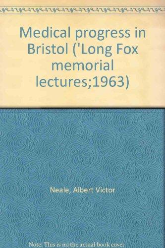 MEDICAL PROGRESS IN BRISTOL ('LONG FOX MEMORIAL LECTURES;1963) Bristol Memorial