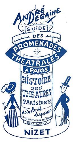 Guide des promenades théâtrales à Paris: Histoire des théâtres parisiens sous forme de cinq promenades (Nizet) par André Degaine