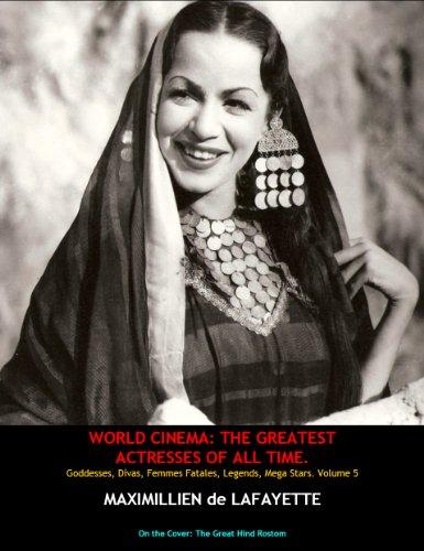 Volume 5. WORLD CINEMA: THE GREATEST ACTRESSES OF ALL TIME. Goddesses, Divas, Femmes Fatales, Legends, Mega Stars (English Edition)