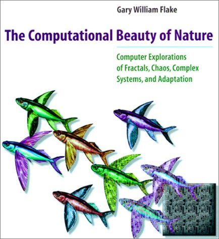 The Computational Beauty of Nature: Computer Explorations of Fractals, Chaos, Complex Systems, and Adaptation di Gary William Flake