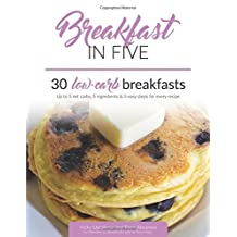 Breakfast in Five: 30 Low Carb Breakfasts. Up to 5 net carbs, 5 ingredients & 5 easy steps for every recipe. (Keto in Five, Band 1)
