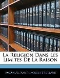 La Religion Dans Les Limites de La Raison - Nabu Press - 04/01/2010