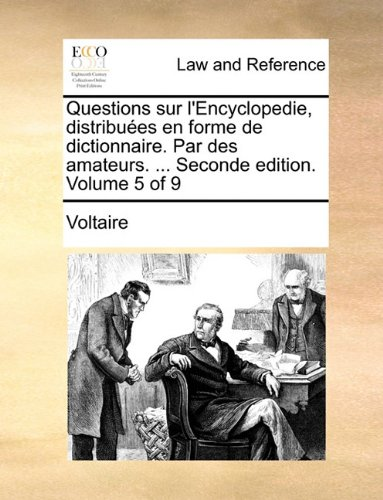 Questions sur l'Encyclopedie, distribuées en forme de dictionnaire. Par des amateurs. ... Seconde edition. Volume 5 of 9 por Voltaire