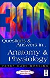 300 Questions and  Answers in Anatomy and Physiology for Veterinary Nurses, 2e (Veter...