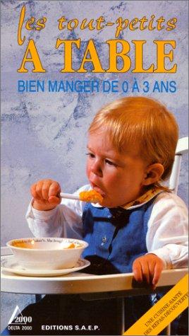 LES TOUT-PETITS A TABLE. : Bien manger de 0 à 3 ans