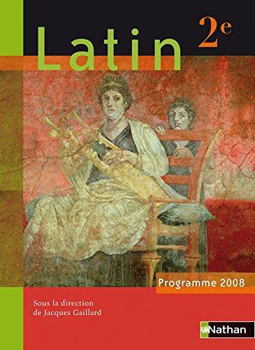 Latin 2e : Programme 2008 par Jacques Gaillard, Gilbert Guinez, Annie Le Fustec, Dominique Leseul-Picard