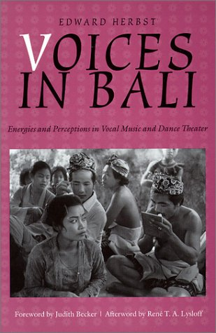 Voices in Bali: Energies and Perceptions in Vocal Music and Dance Theater [With CD] (Music/Culture)
