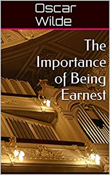 The Importance of Being Earnest: & Other Oscar Wilde Classics (English Edition) par [Wilde, Oscar]