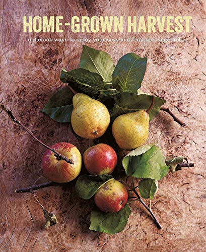 Home-Grown Harvest: Delicious ways to enjoy your seasonal fruit and vegetables