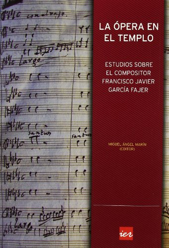 La ópera en el templo: estudios sobre el compositor Francisco Javier García Fajjer
