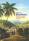 La collection Brasiliana: Les peintres voyageurs romantiques du brésil