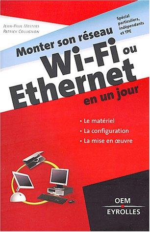 Monter son réseau Wi-Fi ou Ethernet en un jour : Signes particuliers, indépendants et TPE par Jean-Paul Mesters