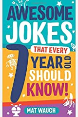 Awesome Jokes That Every 7 Year Old Should Know!: Hundreds of rib ticklers, tongue twisters and side splitters (Awesome Jokes for Kids) Paperback