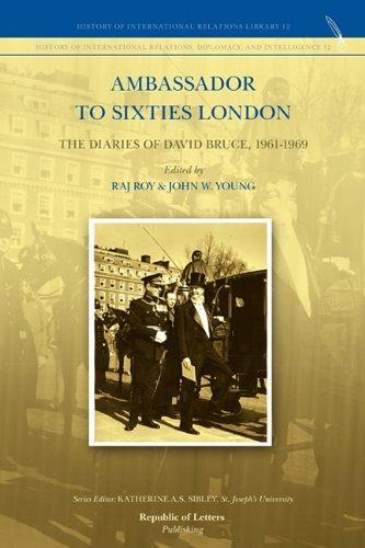 Ambassador to Sixties London: The Diaries of David Bruce, 1961-1969