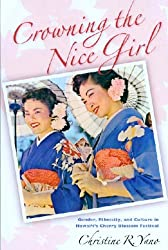 Crowning the Nice Girl: Gender, Ethnicity, And Culture in Hawaii's Cherry Blossom Festival