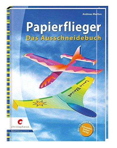 Papierflieger - Das Ausschneidebuch