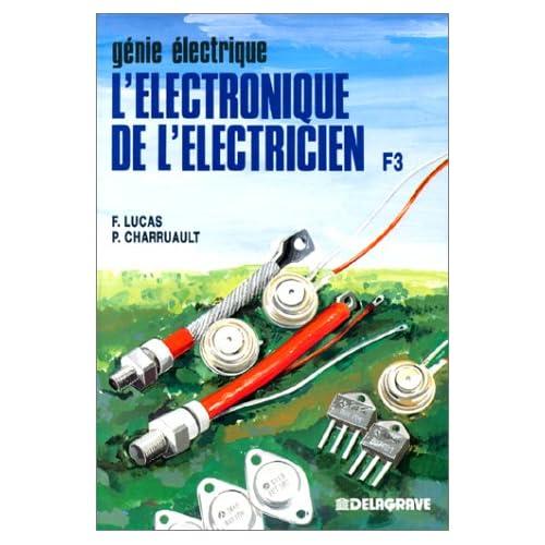L'Electronique de l'électricien : À l'usage des élèves des classes de 1ère F et TF, des étudiants des IUT et des classes de TS, des auditeurs de la formation continue