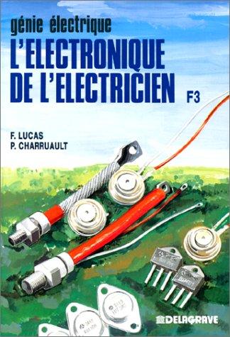 L'Electronique de l'électricien : À l'usage des élèves des classes de 1ère F et TF, des étudiants des IUT et des classes de TS, des auditeurs de la formation continue par François Lucas, Pierre Charruault