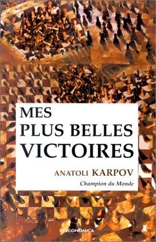 Mes plus belles victoires par Anatoli Karpov