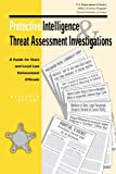 Protective Intelligence and Threat Assessment Investigations: A Guide for State and Local Law Enforcement Officials