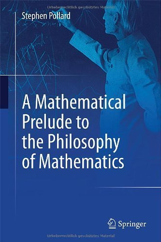 A Mathematical Prelude to the Philosophy of Mathematics by Pollard, Stephen (2014) Hardcover