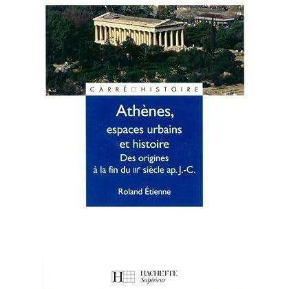 Athènes, espaces urbains et histoire : Des origines à la fin du IIIe siècle ap. J.C. (Carré Histoire t. 60)