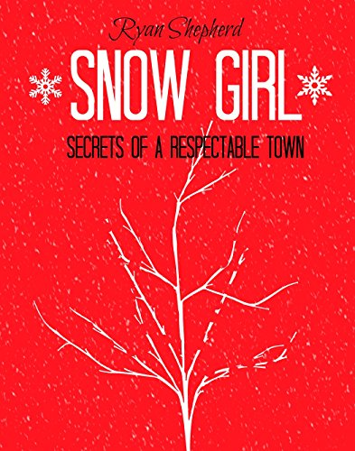 Snow girl: secrets of a respectable town by [Shepherd, Ryan]