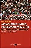 L'invention d'un club - Les métamorphoses de Manchester United