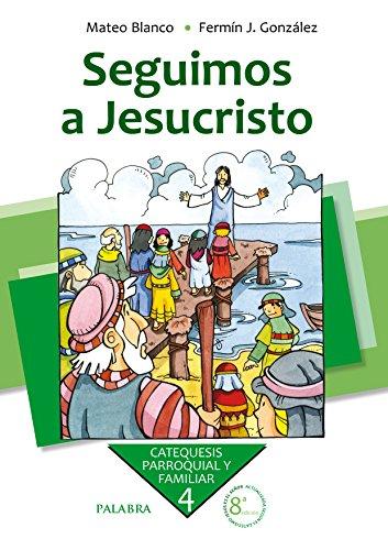 Seguimos a Jesucristo. Curso 4º (Catequesis parroquial y familiar) por Mateo Blanco Catela