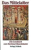 Das Mittelalter: Ein Lesebuch aus Texten und Zeugnissen vom 6. bis 16. Jahrhundert -