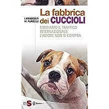 La fabbrica dei cuccioli: Fermiamo il traffico internazionale: l'amore non si compra